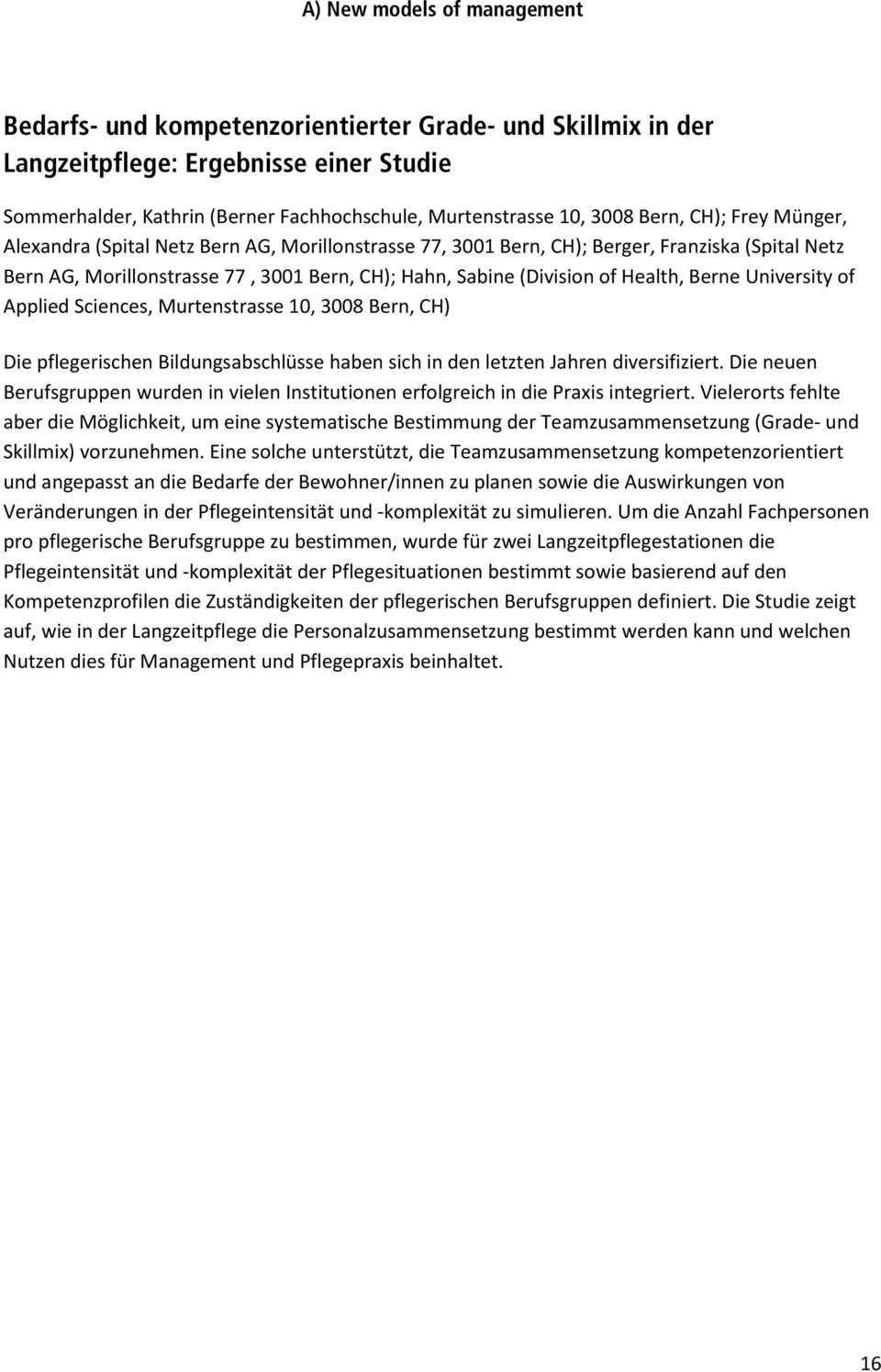 Sabine (Division of Health, Berne University of Applied Sciences, Murtenstrasse 10, 3008 Bern, CH) Die pflegerischen Bildungsabschlüsse haben sich in den letzten Jahren diversifiziert.