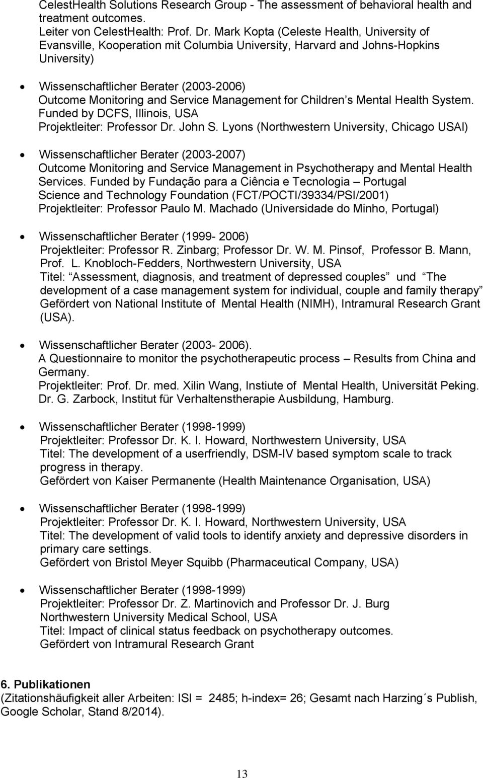Management for Children s Mental Health System. Funded by DCFS, Illinois, USA Projektleiter: Professor Dr. John S.