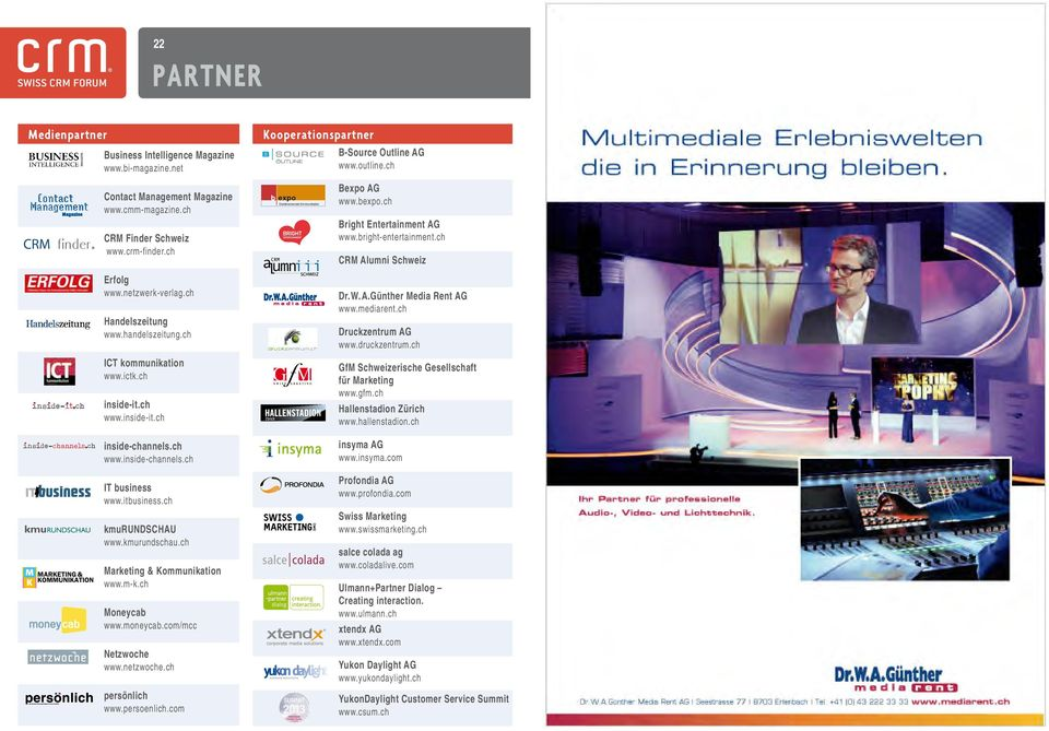 W. A.Günther Media Rent AG www.mediarent.ch www.handelszeitung.ch Druckzentrum AG ICT kommunikation GfM Schweizerische Gesellschaft für Marketing www.ictk.ch inside-it.ch www.inside-it.ch inside-channels.