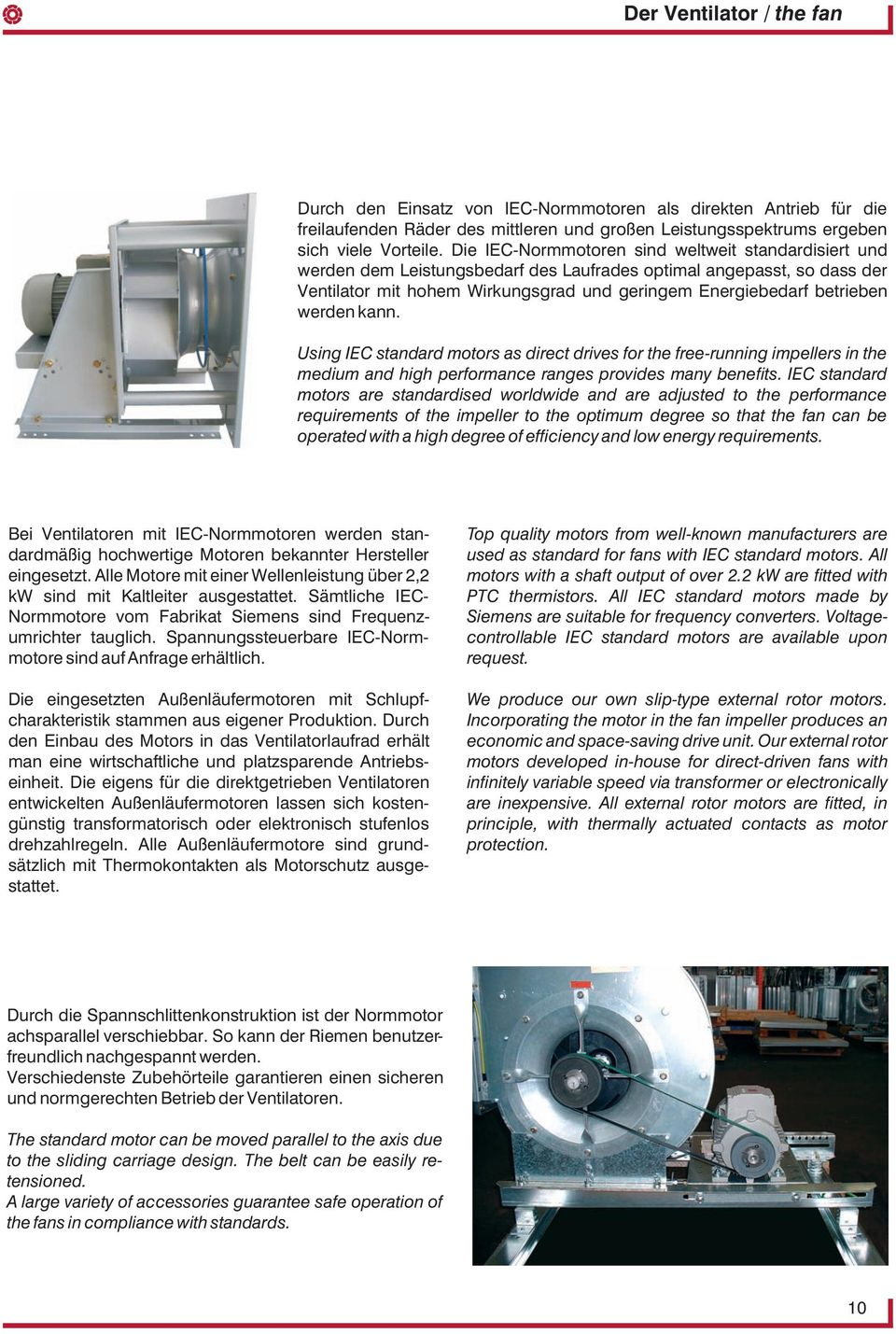 werden kann. Using IEC standard motors as direct drives for the free-running impellers in the medium and high performance ranges provides many benefits.
