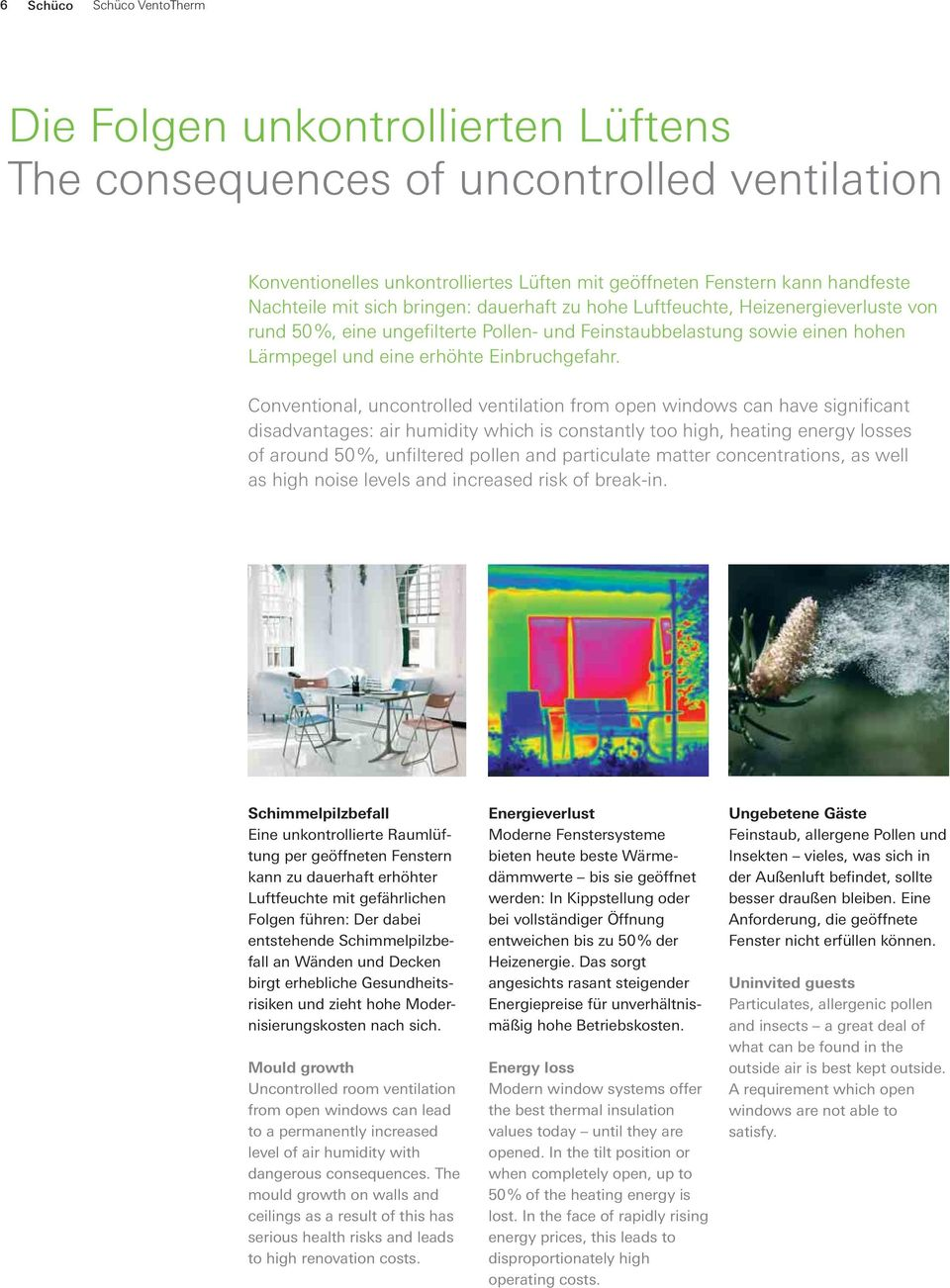 Conventional, uncontrolled ventilation from open windows can have significant disadvantages: air humidity which is constantly too high, heating energy losses of around 50 %, unfiltered pollen and