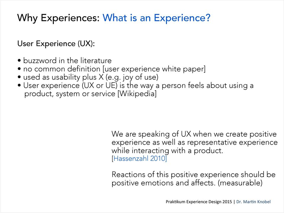 User experience (UX or UE) is the way a person feels about using a Reac%ons of this experience should be posi%ve emo%ons and affects.