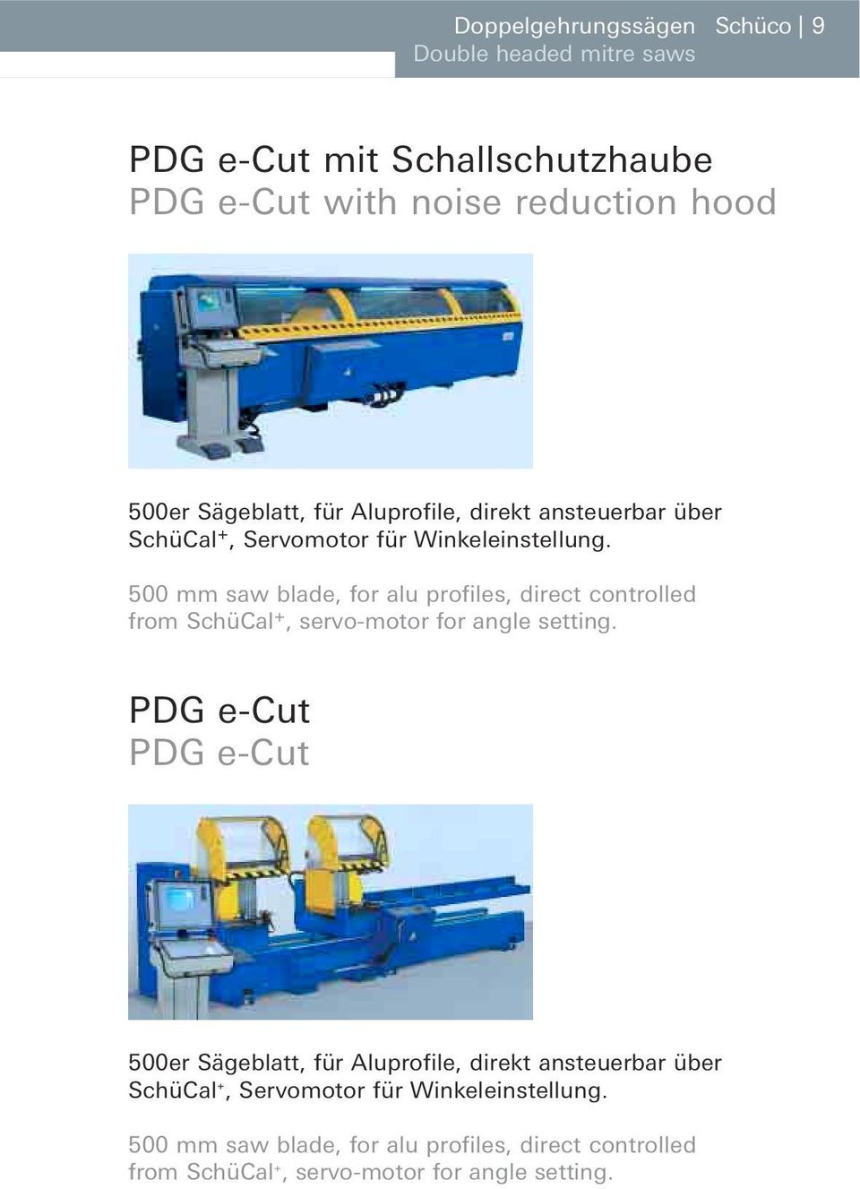 500 mm saw blade, for alu profiles, direct controlled from SchüCal +, servo-motor for angle setting.