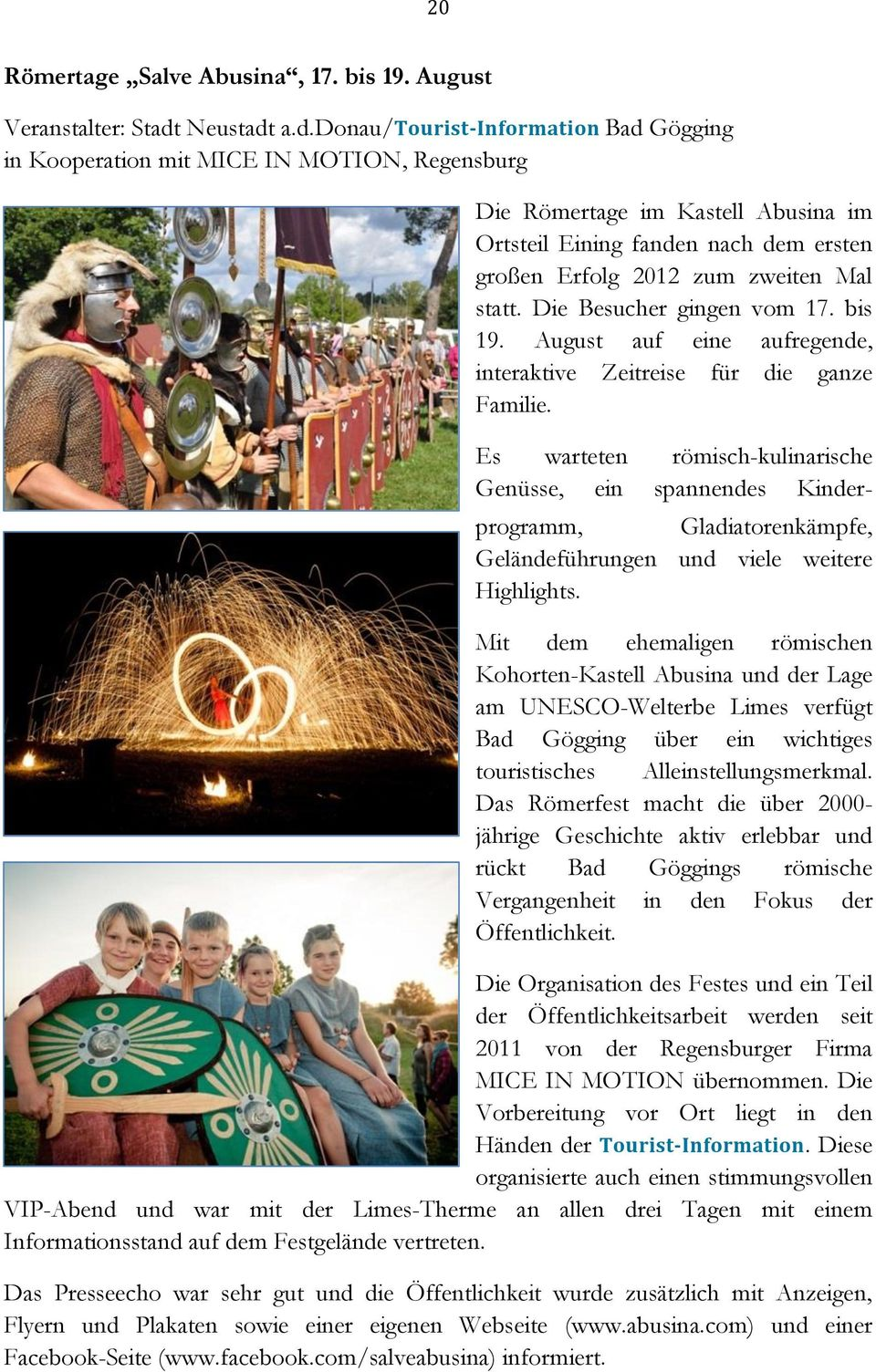 a.d.donau/tourist-information Bad Gögging in Kooperation mit MICE IN MOTION, Regensburg Die Römertage im Kastell Abusina im Ortsteil Eining fanden nach dem ersten großen Erfolg 2012 zum zweiten Mal