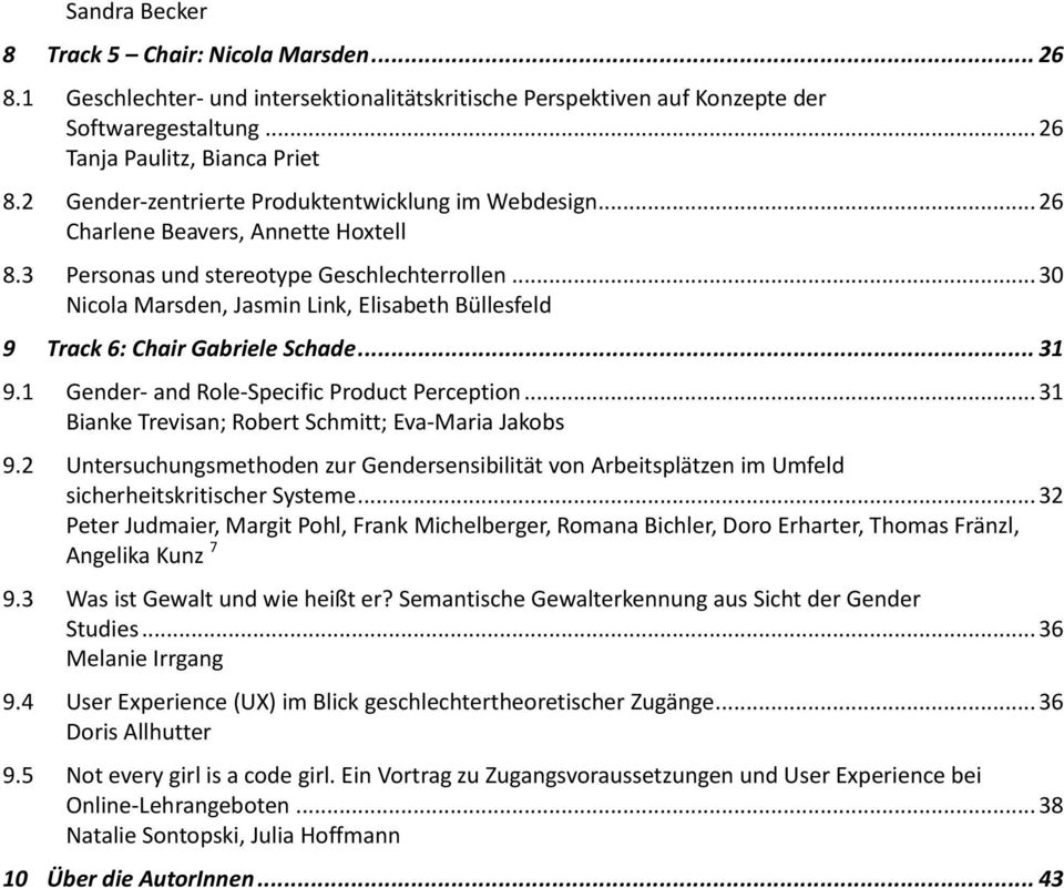 .. 30 Nicola Marsden, Jasmin Link, Elisabeth Büllesfeld 9 Track 6: Chair Gabriele Schade... 31 9.1 Gender- and Role-Specific Product Perception... 31 Bianke Trevisan; Robert Schmitt; Eva-Maria Jakobs 9.