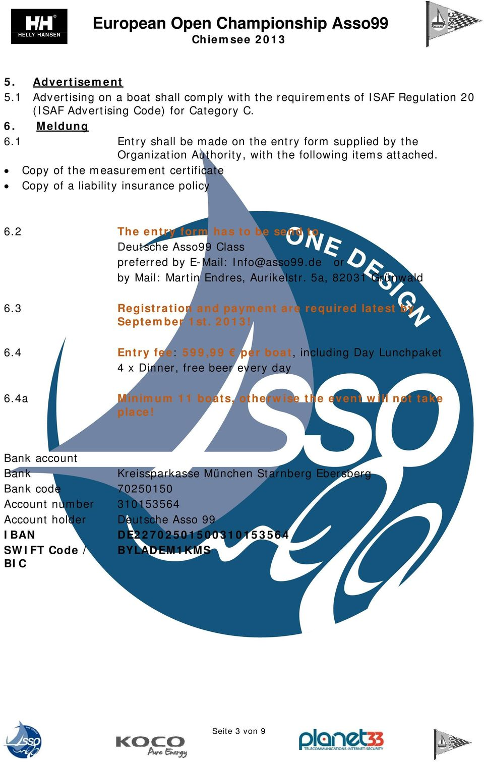 2 The entry form has to be send to Deutsche Asso99 Class preferred by E-Mail: Info@asso99.de or by Mail: Martin Endres, Aurikelstr. 5a, 82031 Grünwald 6.