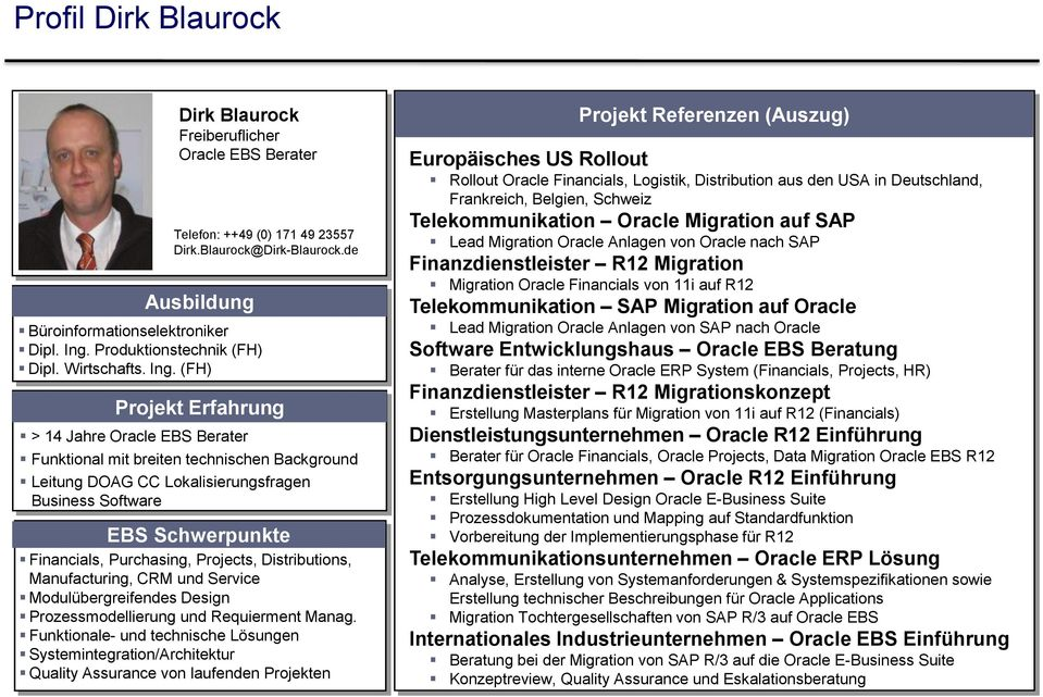 (FH) Projekt Erfahrung > 14 Jahre Oracle EBS Berater Funktional mit breiten technischen Background Leitung DOAG CC Lokalisierungsfragen Business Software EBS Schwerpunkte Financials, Purchasing,