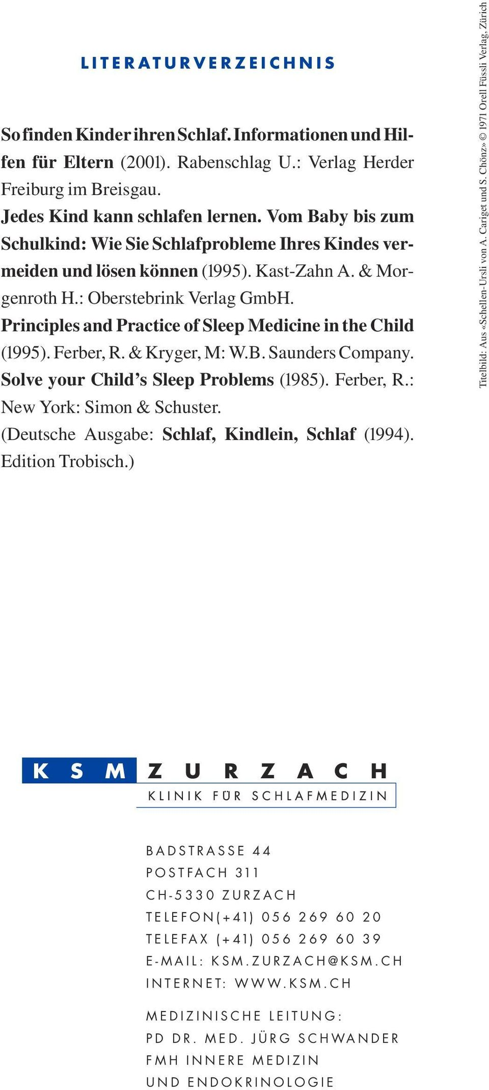 Principles and Practice of Sleep Medicine in the Child (1995). Ferber, R. & Kryger, M: W.B. Saunders Company. Solve your Child s Sleep Problems (1985). Ferber, R.: New York: Simon & Schuster.