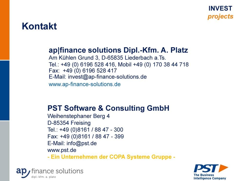invest@ap-finance-solutions.de www.ap-finance-solutions.de PST Software & Consulting GmbH Weihenstephaner Berg 4 D-85354 Freising Tel.