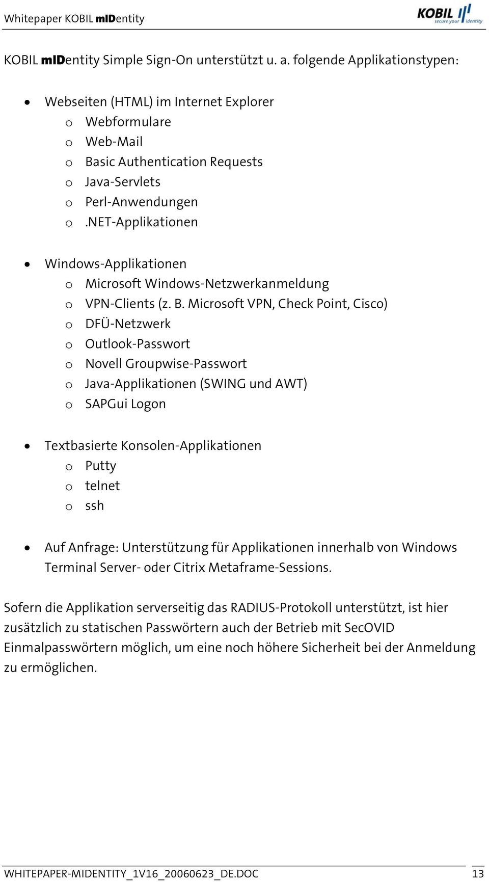 net-applikationen Windows-Applikationen o Microsoft Windows-Netzwerkanmeldung o VPN-Clients (z. B.