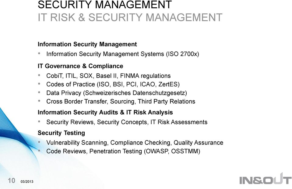 Datenschutzgesetz) Cross Border Transfer, Sourcing, Third Party Relations Information Security Audits & IT Risk Analysis Security Reviews, Security