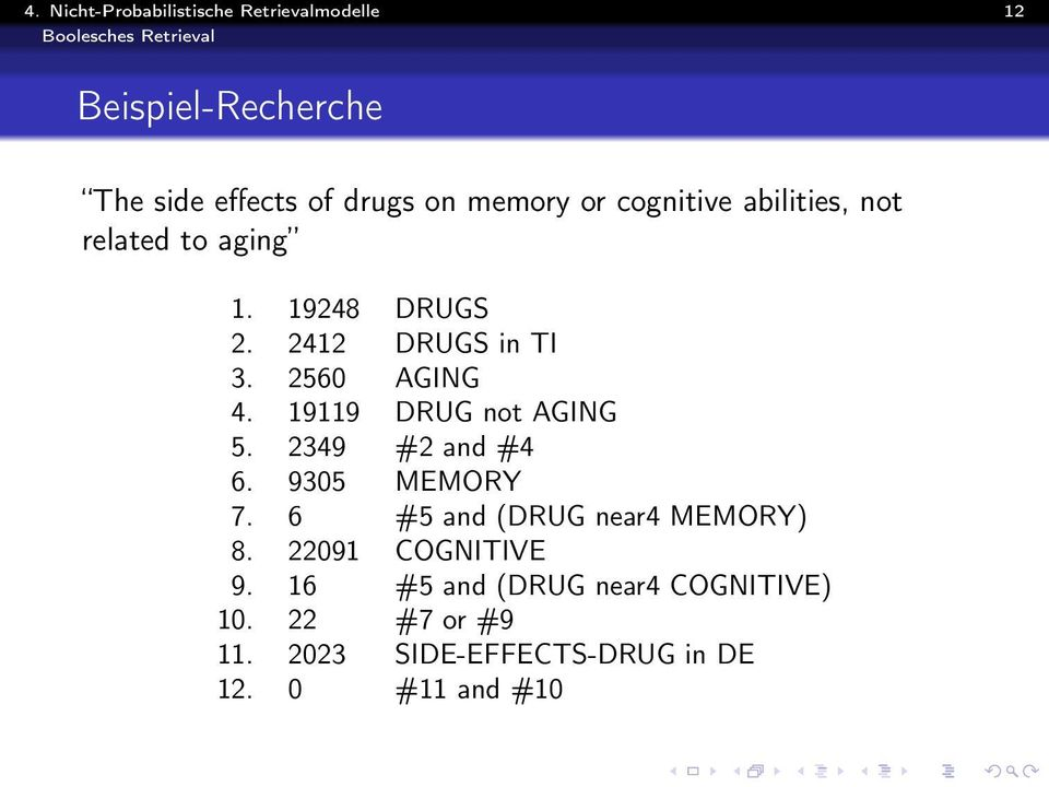 2560 AGING 4. 19119 DRUG not AGING 5. 2349 #2 and #4 6. 9305 MEMORY 7. 6 #5 and (DRUG near4 MEMORY) 8.