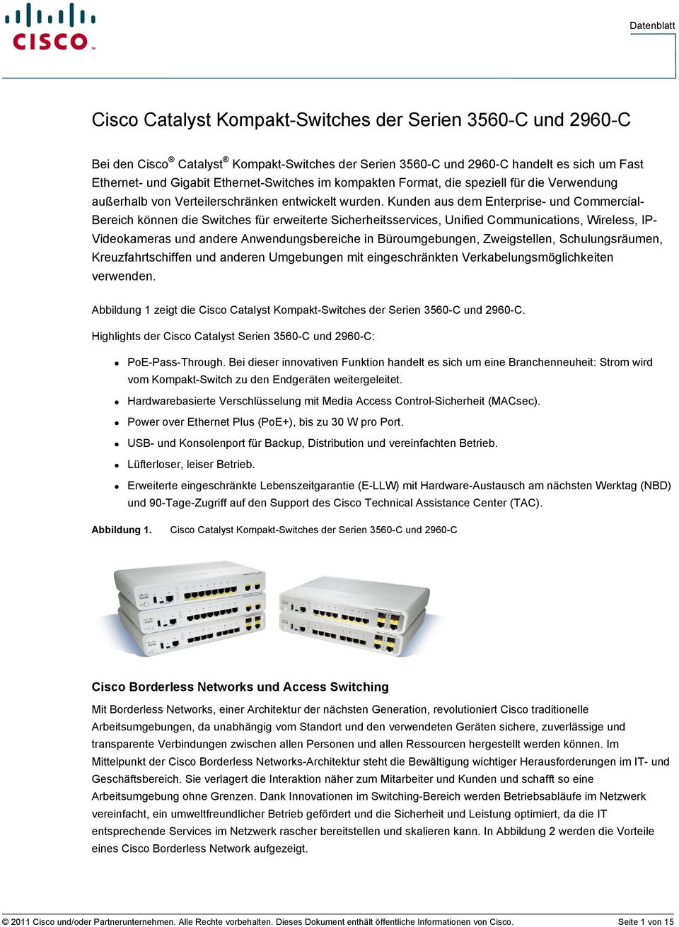 Kunden aus dem Enterprise- und Commercial- Bereich können die Switches für erweiterte Sicherheitsservices, Unified Communications, Wireless, IP- Videokameras und andere Anwendungsbereiche in