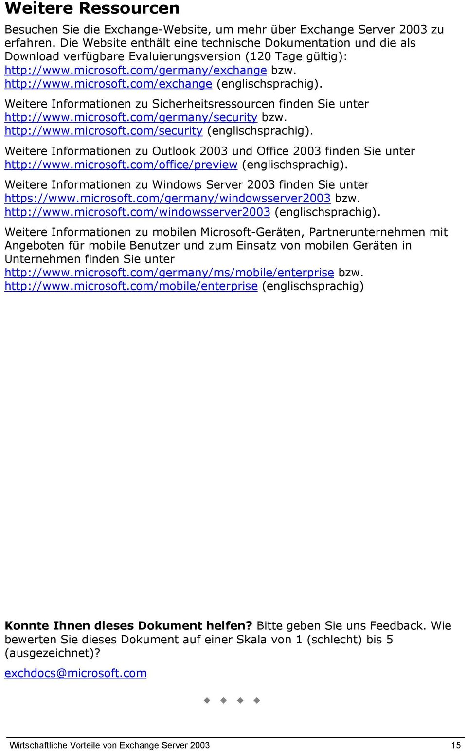 Weitere Informationen zu Sicherheitsressourcen finden Sie unter http://www.microsoft.com/germany/security bzw. http://www.microsoft.com/security (englischsprachig).