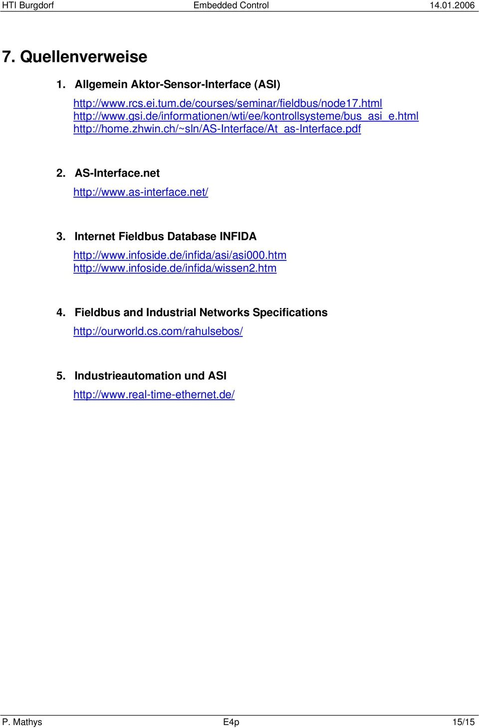 as-interface.net/ 3. Internet Fieldbus Database INFIDA http://www.infoside.de/infida/asi/asi000.htm http://www.infoside.de/infida/wissen2.htm 4.