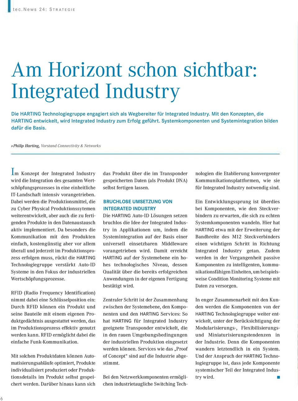 » Philip Harting, Vorstand Connectivity & Networks Im Konzept der Integrated Industry wird die Integration des gesamten Wertschöpfungsprozesses in eine einheitliche IT-Landschaft intensiv