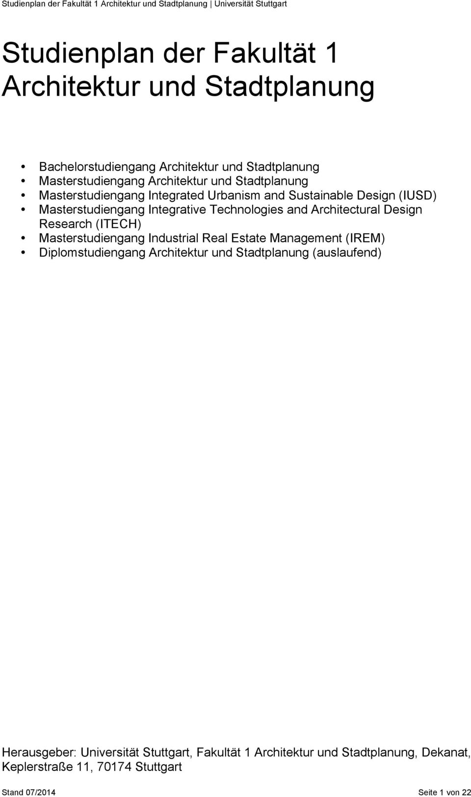 Design Research (ITECH) Masterstudiengang Industrial Real Estate Management (IREM) Diplomstudiengang Architektur und Stadtplanung (auslaufend)
