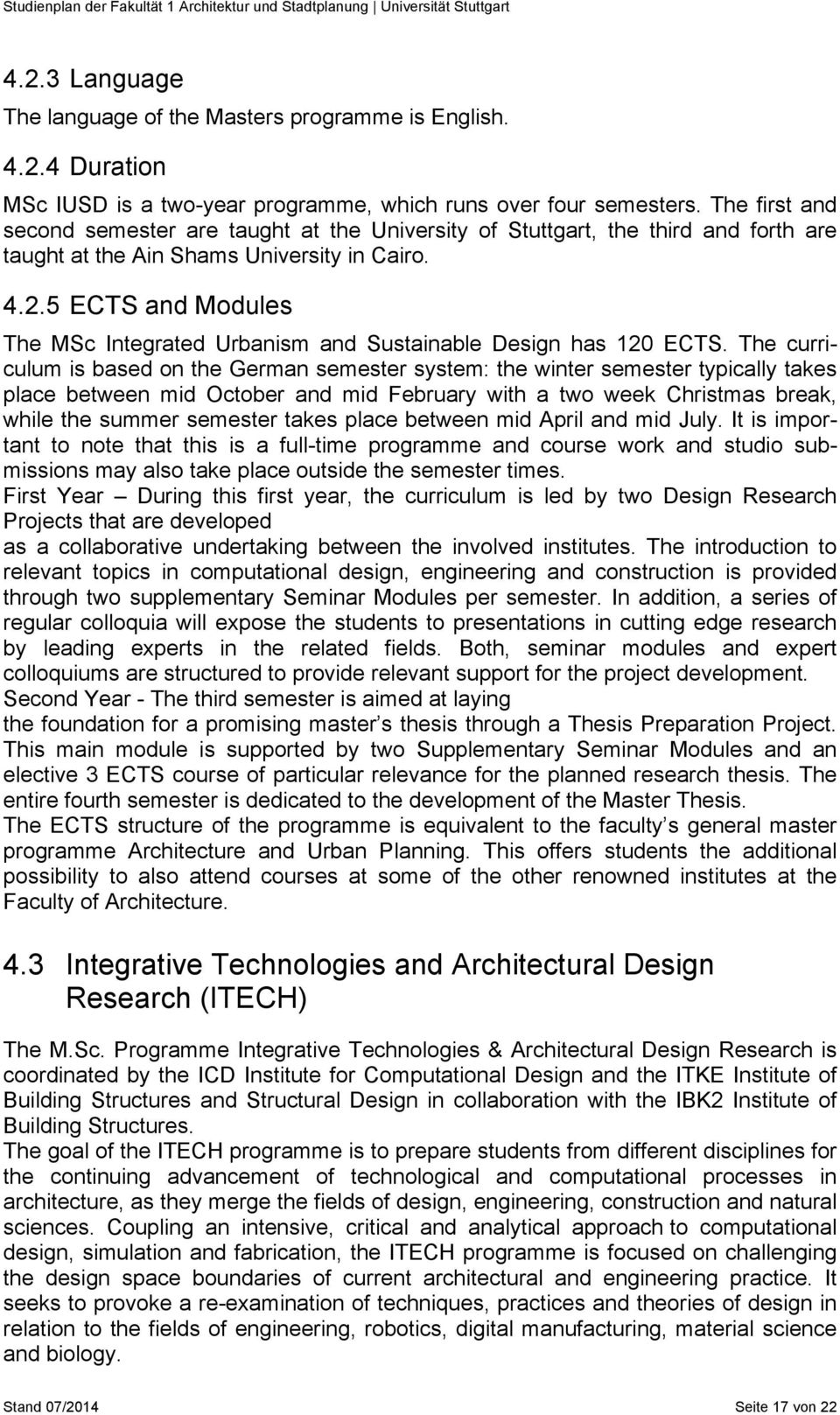 5 ECTS and Modules The MSc Integrated Urbanism and Sustainable Design has 120 ECTS.