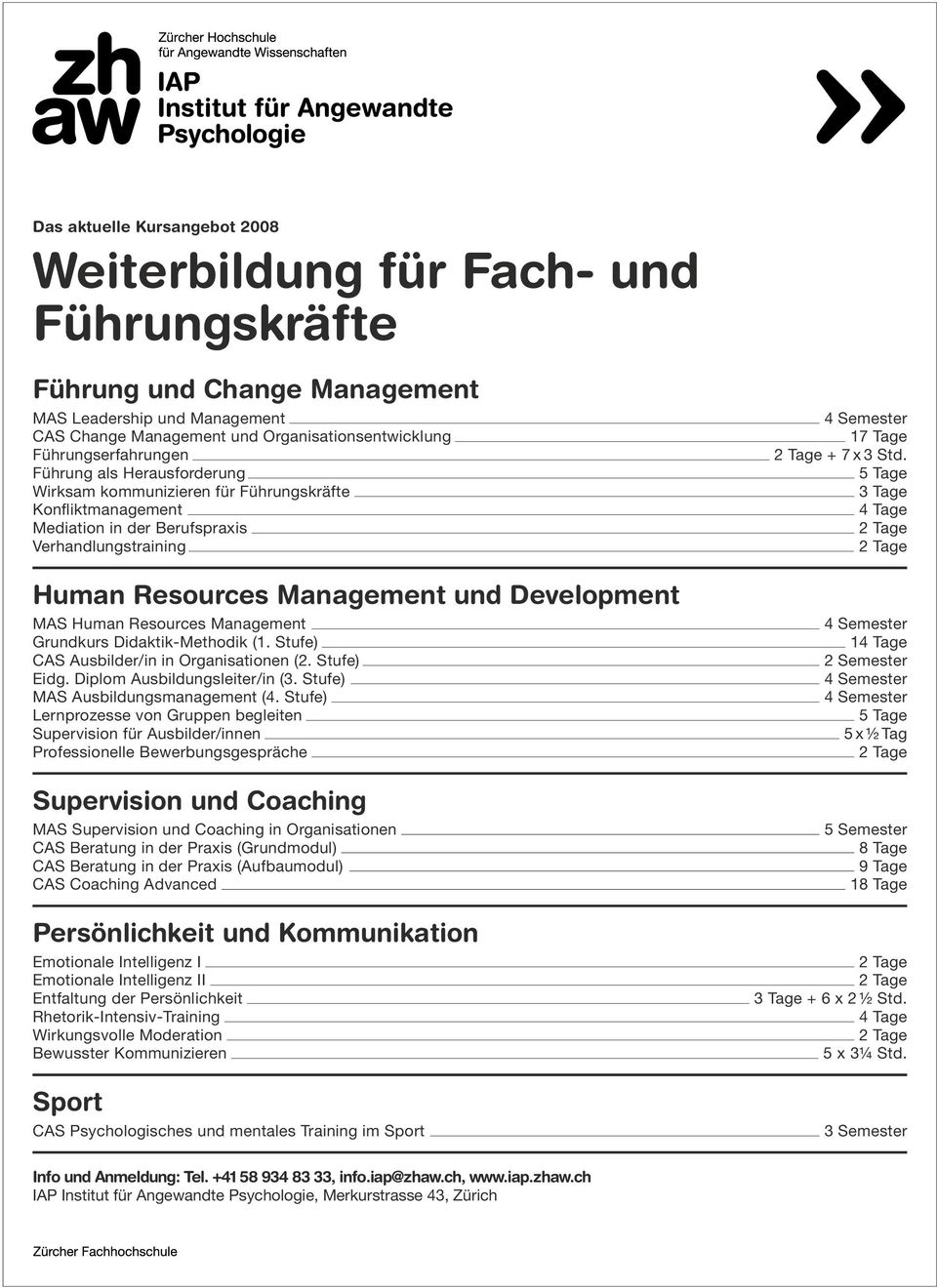 Development MAS Human Resources Management Grundkurs Didaktik-Methodik (1. Stufe) CAS Ausbilder/in in Organisationen (2. Stufe) Eidg. Diplom Ausbildungsleiter/in (3.