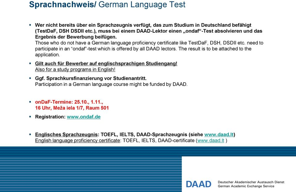 need to participate in an ondaf -test which is offered by all DAAD lectors. The result is to be attached to the application. Gilt auch für Bewerber auf englischsprachigen Studiengang!