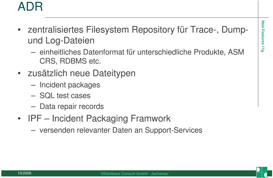 zusätzlich neue Dateitypen Incident packages SQL test cases Data repair