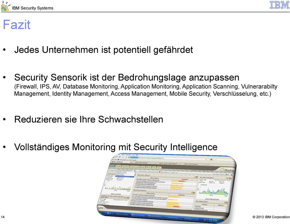 Scanning, Vulnerarabilty Management, Identity Management, Access Management, Mobile Security,