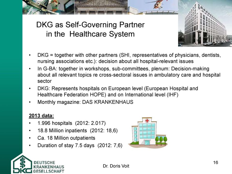 ambulatory care and hospital sector DKG: Represents hospitals on European level (European Hospital and Healthcare Federation HOPE) and on International level (IHF) Monthly