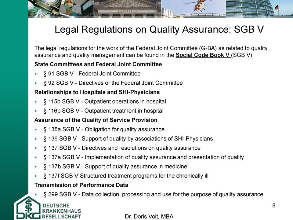 State Committees and Federal Joint Committee 91 SGB V - Federal Joint Committee 92 SGB V - Directives of the Federal Joint Committee Relationships to Hospitals and SHI-Physicians 115b SGB V -