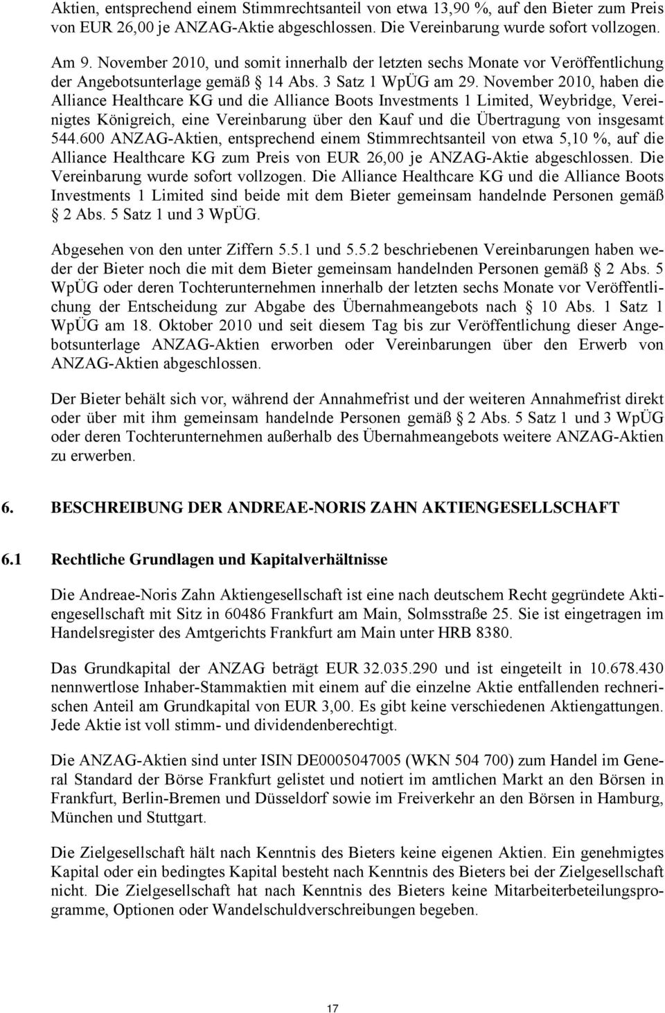 November 2010, haben die Alliance Healthcare KG und die Alliance Boots Investments 1 Limited, Weybridge, Vereinigtes Königreich, eine Vereinbarung über den Kauf und die Übertragung von insgesamt 544.