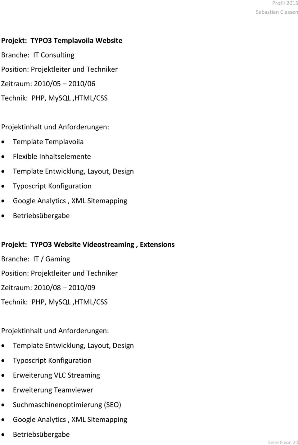 TYPO3 Website Videostreaming, Extensions Branche: IT / Gaming Zeitraum: 2010/08 2010/09 Technik: PHP, MySQL,HTML/CSS
