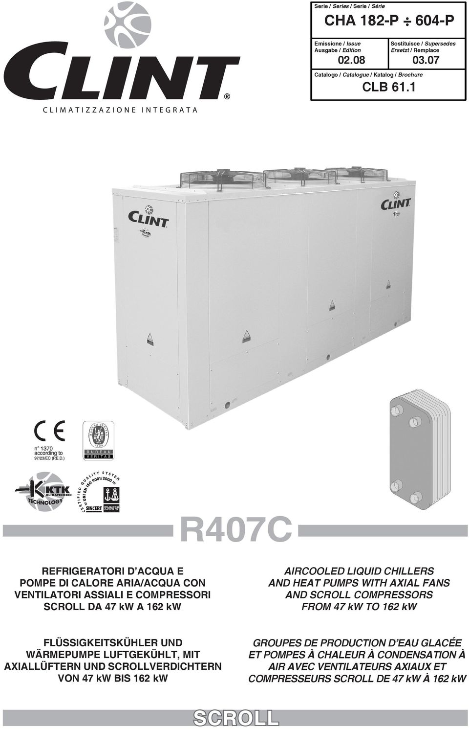 07 R407C REFRIGERATORI D ACQUA E POMPE DI CALORE ARIA/ACQUA CON VENTILATORI ASSIALI E COMPRESSORI SCROLL DA 47 kw A 162 kw AIRCOOLED LIQUID CHILLERS AND HEAT PUMPS
