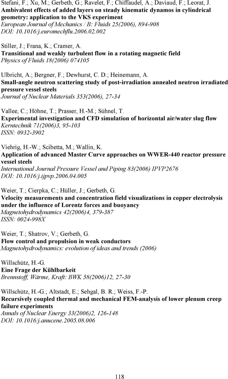 euromechflu.2006.02.002 Stiller, J.; Frana, K.; Cramer, A. Transitional and weakly turbulent flow in a rotating magnetic field Physics of Fluids 18(2006) 074105 Ulbricht, A.; Bergner, F.; Dewhurst, C.