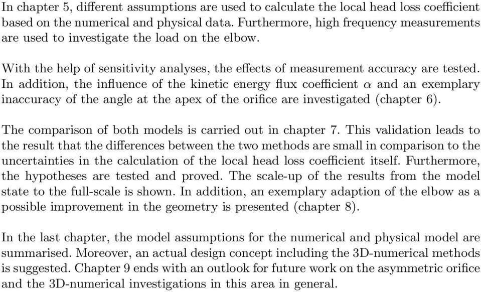 In addition, the influence of the kinetic energy flux coefficient α and an exemplary inaccuracy of the angle at the apex of the orifice are investigated (chapter 6).