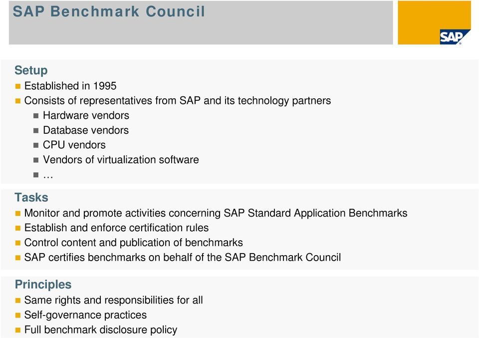 Application Benchmarks Establish and enforce certification rules Control content and publication of benchmarks SAP certifies