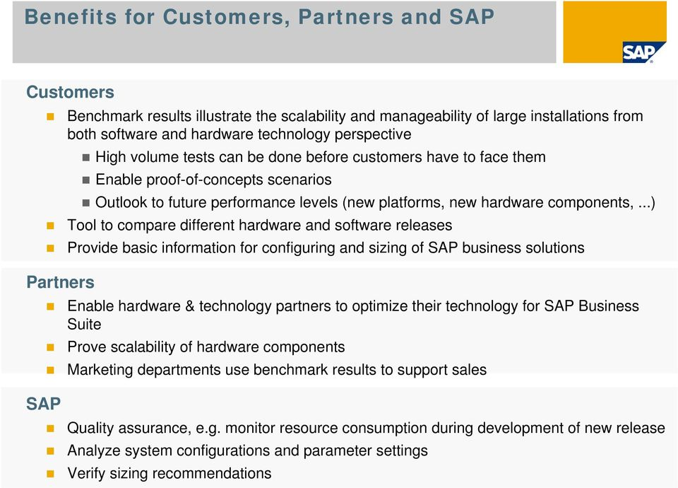 ..) Tool to compare different hardware and software releases Provide basic information for configuring and sizing of SAP business solutions Partners SAP Enable hardware & technology partners to