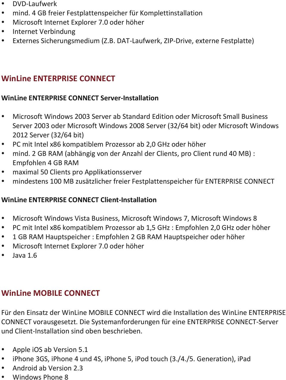 DAT- Laufwerk, ZIP- Drive, externe Festplatte) WinLine ENTERPRISE CONNECT WinLine ENTERPRISE CONNECT Server- Installation Microsoft Windows 2003 Server ab Standard Edition oder Microsoft Small