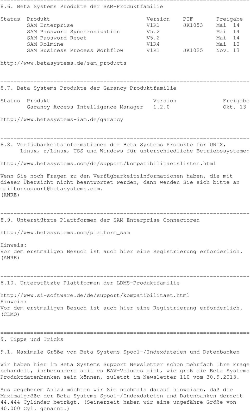 Beta Systems Produkte der Garancy-Produktfamilie Status Produkt Version Freigabe Garancy Access Intelligence Manager 1.2.0 Okt. 13 http://www.betasystems-iam.de/garancy 8.