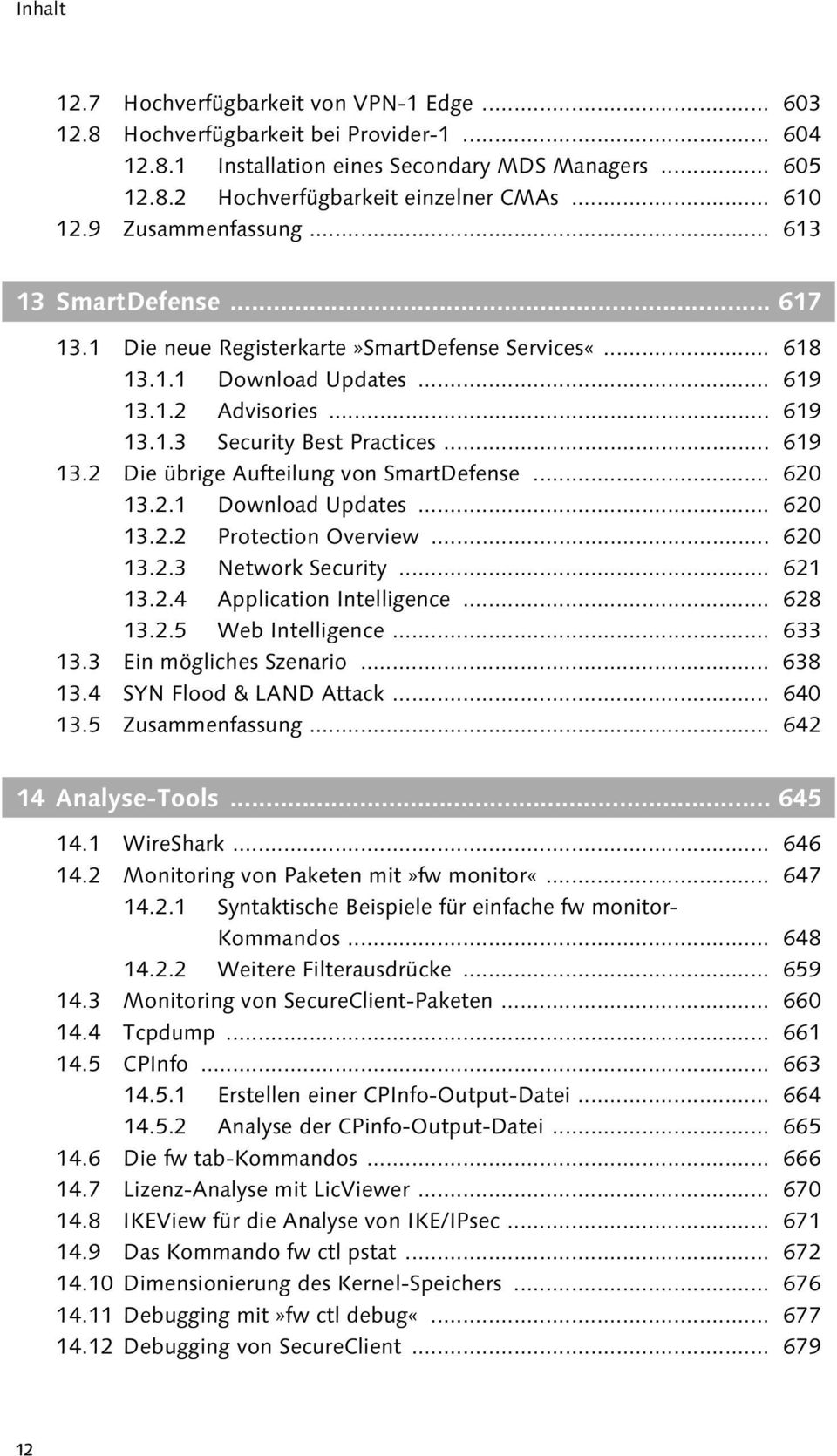 .. 619 13.2 Die übrige Aufteilung von SmartDefense... 620 13.2.1 Download Updates... 620 13.2.2 Protection Overview... 620 13.2.3 Network Security... 621 13.2.4 Application Intelligence... 628 13.2.5 Web Intelligence.