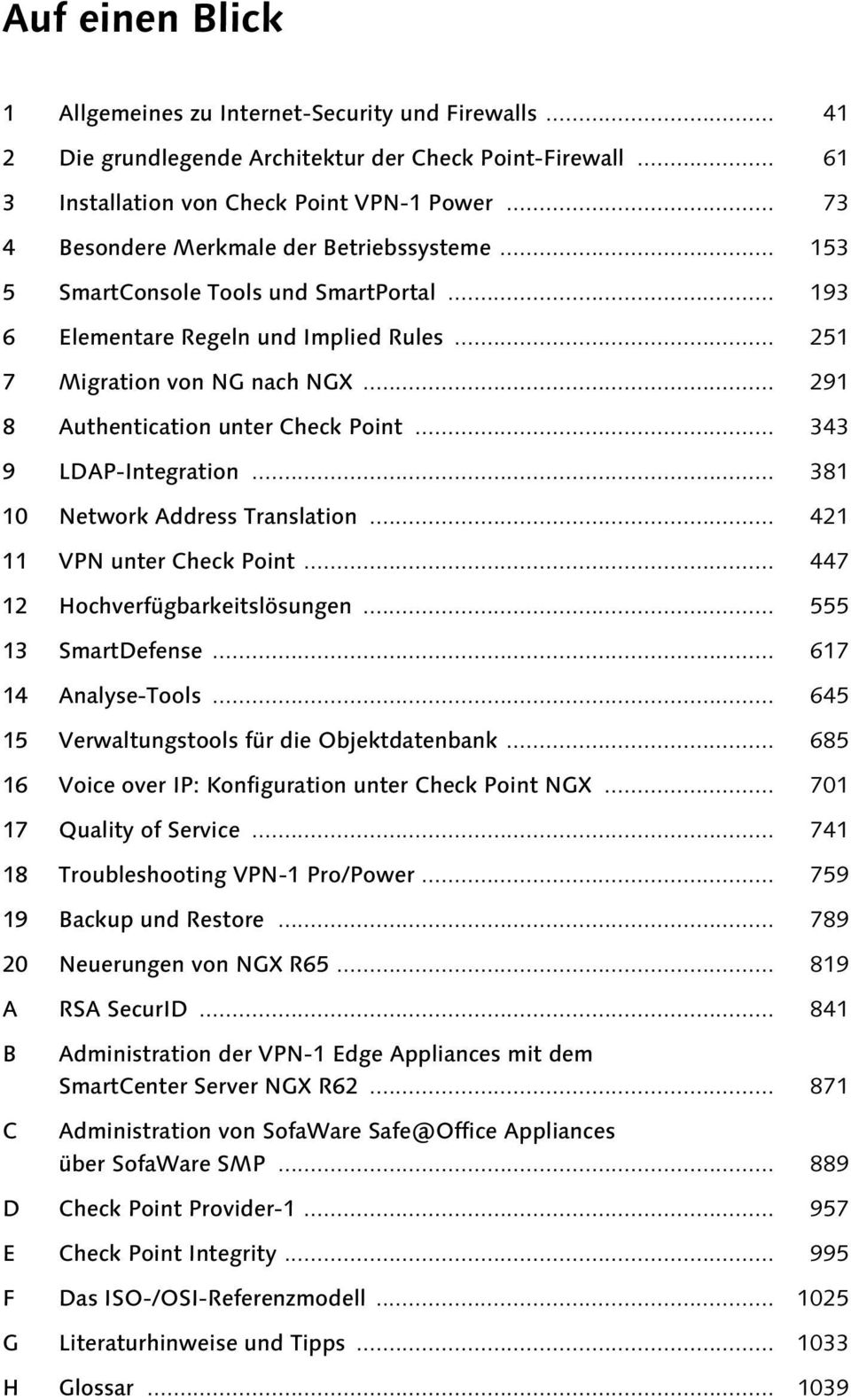 .. 291 8 Authentication unter Check Point... 343 9 LDAP-Integration... 381 10 Network Address Translation... 421 11 VPN unter Check Point... 447 12 Hochverfügbarkeitslösungen... 555 13 SmartDefense.