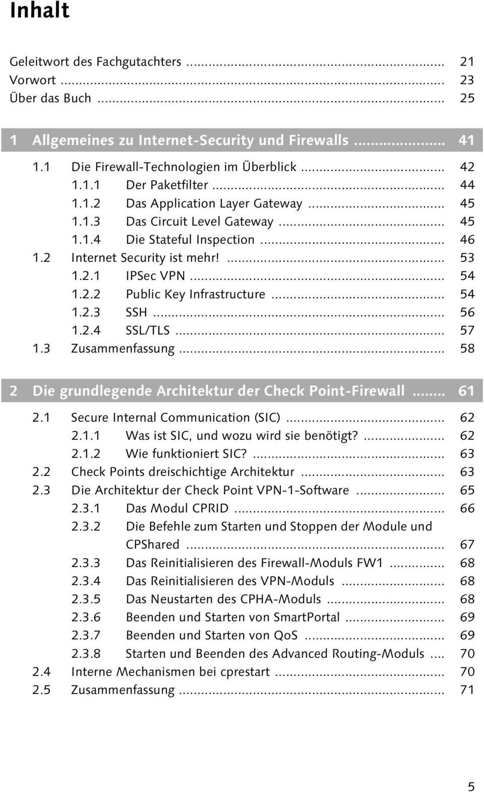 .. 54 1.2.3 SSH... 56 1.2.4 SSL/TLS... 57 1.3 Zusammenfassung... 58 2 Die grundlegende Architektur der Check Point-Firewall... 61 2.1 Secure Internal Communication (SIC)... 62 2.1.1 Was ist SIC, und wozu wird sie benötigt?