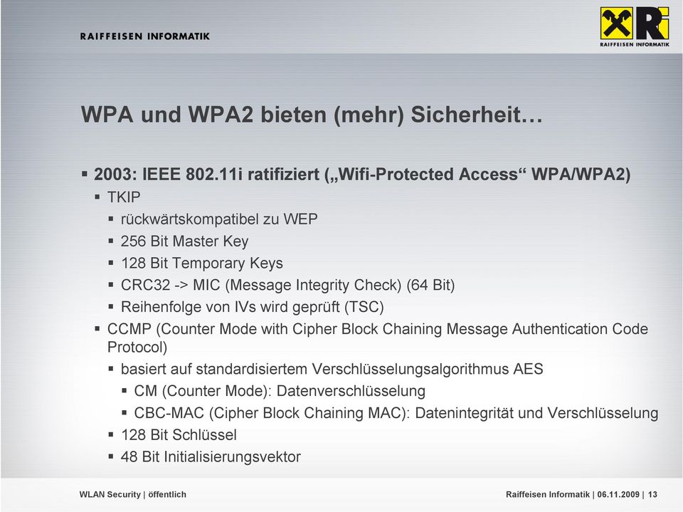 Integrity Check) (64 Bit) Reihenfolge von IVs wird geprüft (TSC) CCMP (Counter Mode with Cipher Block Chaining Message Authentication Code Protocol)