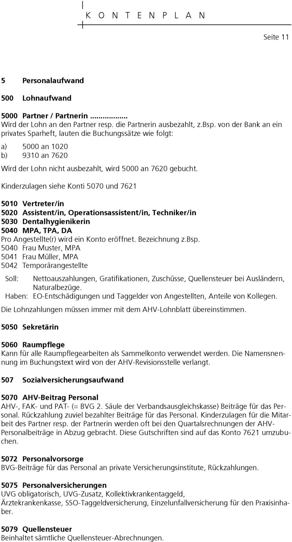 Kinderzulagen siehe Konti 5070 und 7621 5010 Vertreter/in 5020 Assistent/in, Operationsassistent/in, Techniker/in 5030 Dentalhygienikerin 5040 MPA, TPA, DA Pro Angestellte(r) wird ein Konto eröffnet.