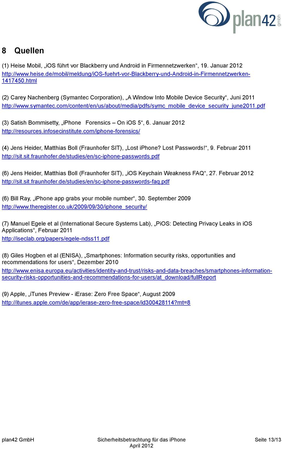 symantec.com/content/en/us/about/media/pdfs/symc_mobile_device_security_june2011.pdf (3) Satish Bommisetty, iphone Forensics On ios 5, 6. Januar 2012 http://resources.infosecinstitute.