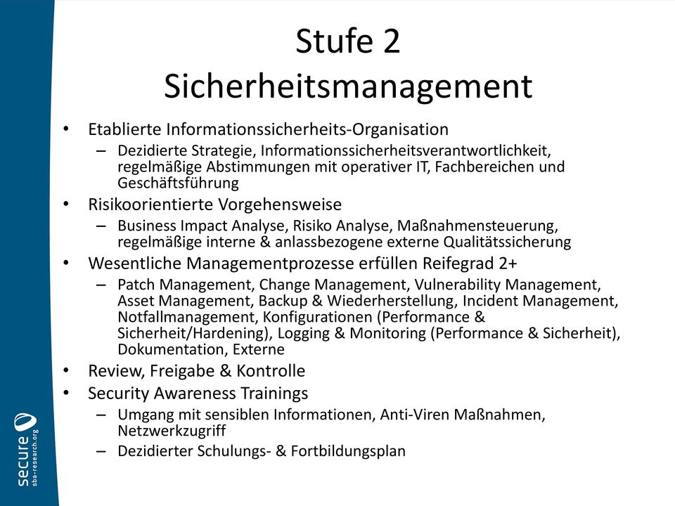 Wesentliche Managementprozesse erfüllen Reifegrad 2+ Patch Management, Change Management, Vulnerability Management, Asset Management, Backup & Wiederherstellung, Incident Management,
