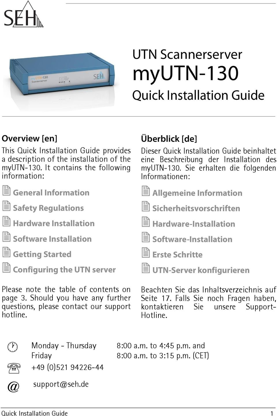 on page 3. Should you have any further questions, please contact our support hotline. Überblick [de] Dieser Quick Installation Guide beinhaltet eine Beschreibung der Installation des myutn-130.