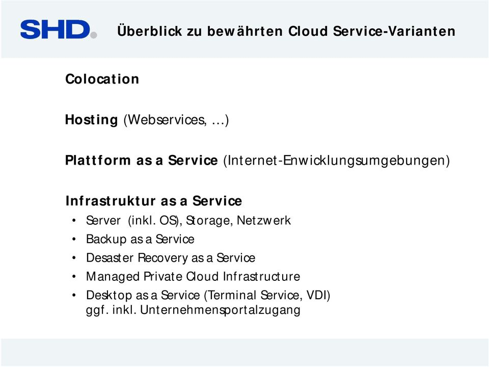 OS), Storage, Netzwerk Backup as a Service Desaster Recovery as a Service Managed Private