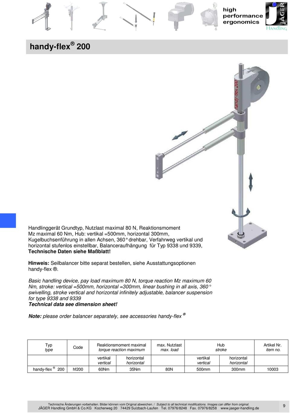 Basic handling device, pay load maximum 80 N, torque reaction Mz maximum 60 Nm, stroke: vertical =500mm, =300mm, linear bushing in all axis, 360 swivelling, stroke vertical and infinitely adjustable,