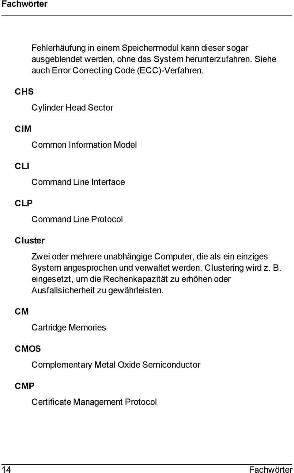 Cluster CM CMOS CMP Cylinder Head Sector Common Information Model Command Line Interface Command Line Protocol Zwei oder mehrere unabhängige Computer,