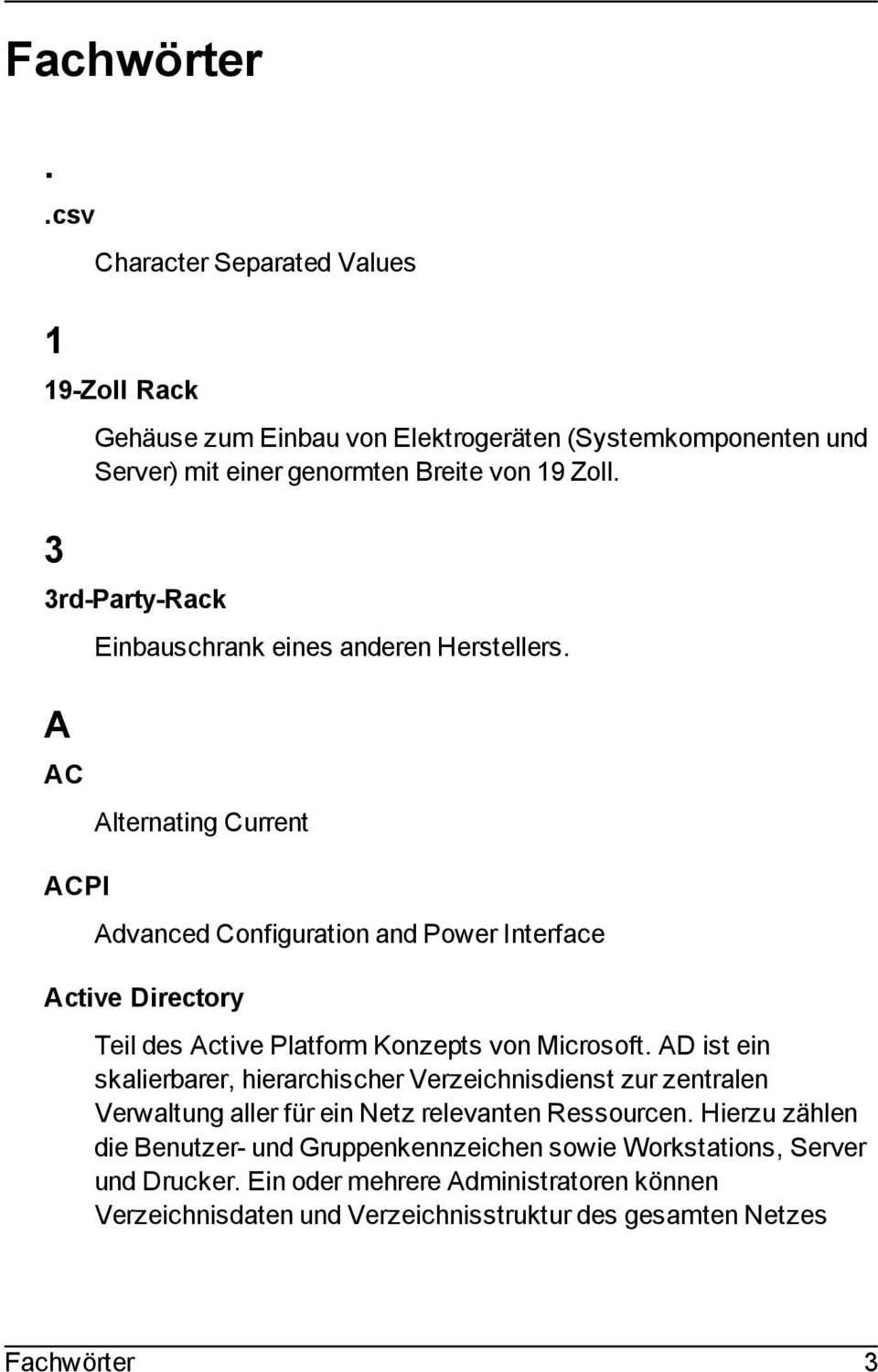 A AC Alternating Current ACPI Advanced Configuration and Power Interface Active Directory Teil des Active Platform Konzepts von Microsoft.