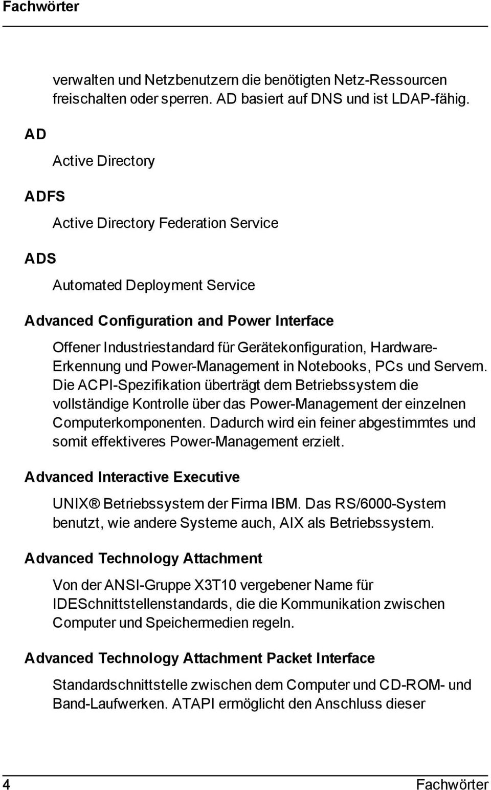 Erkennung und Power-Management in Notebooks, PCs und Servern.